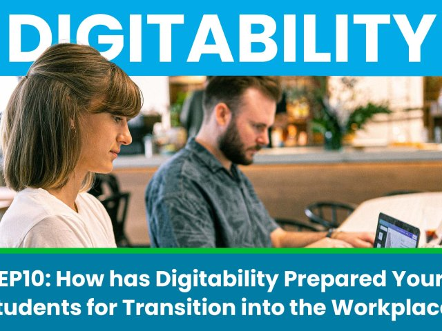 How has Digitability Prepared Your  Students for Transition into the Workplace?