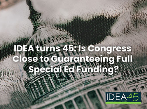 IDEA turns 45 Is Congress Close to Guaranteeing Full Special Ed Funding?